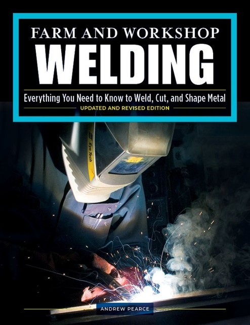 Farm and Workshop Welding, Third Revised Edition, Andrew Pearce