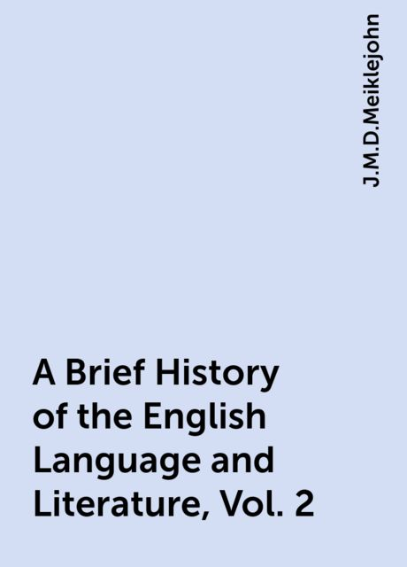 A Brief History of the English Language and Literature, Vol. 2, J.M.D.Meiklejohn