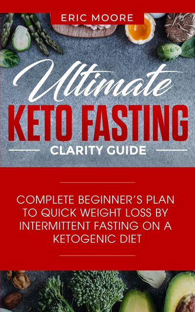 Ultimate Keto Fasting Clarity Guide, Eric Moore