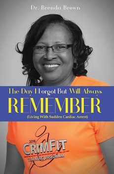 The Day I Forgot – But Will Always Remember, Brenda Brown