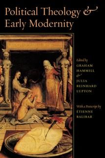 Political Theology and Early Modernity, Julia Reinhard Lupton, Graham Hammill