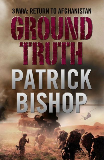 Ground Truth: 3 Para Return to Afghanistan, Patrick Bishop