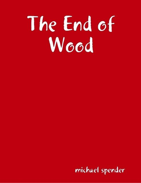 The End of Wood, Michael Spender