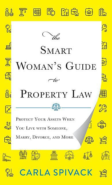 The Smart Woman's Guide to Property Law, Carla Spivack