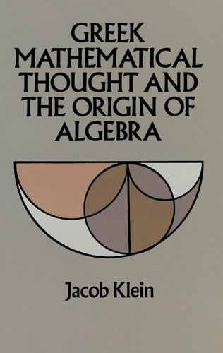 Greek Mathematical Thought and the Origin of Algebra, Jacob Klein