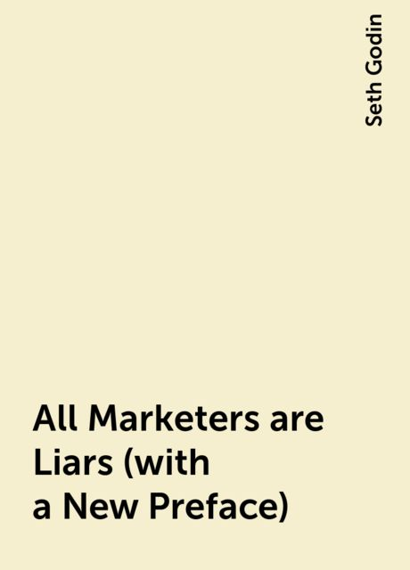 All Marketers are Liars (with a New Preface), Seth Godin