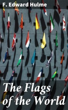 The Flags of the World, F.Edward Hulme