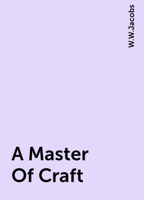 A Master Of Craft, W.W.Jacobs