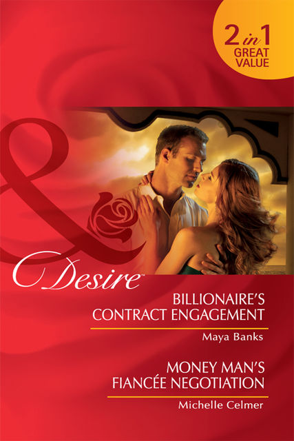 Billionaire's Contract Engagement / Money Man's Fiancée Negotiation, Maya Banks, Michelle Celmer