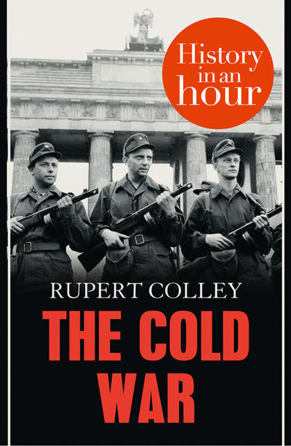 The Cold War: History in an Hour, Rupert Colley