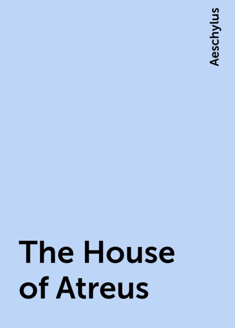 The House of Atreus, Aeschylus