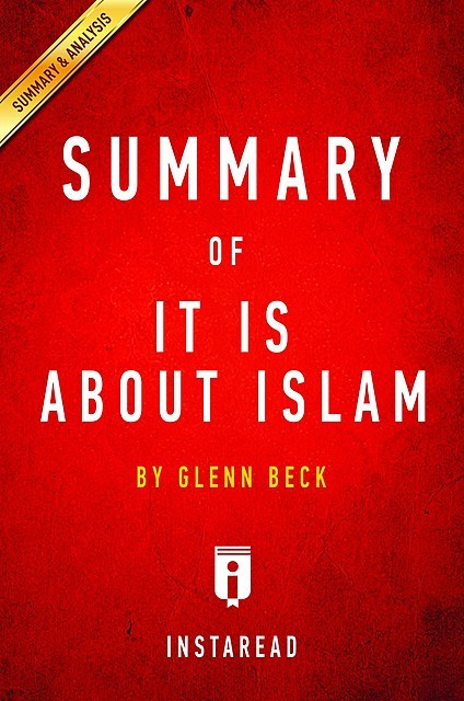 It IS About Islam: by Glenn Beck | Key Takeaways, Analysis & Review, Instaread
