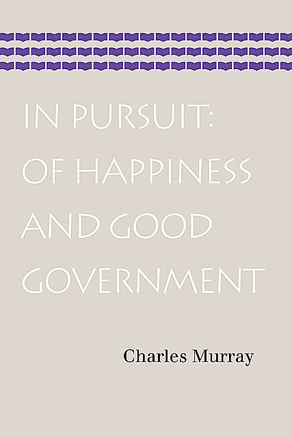 In Pursuit: Of Happiness and Good Government, Charles Murray