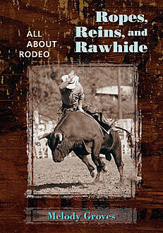 Ropes, Reins, and Rawhide, Melody Groves