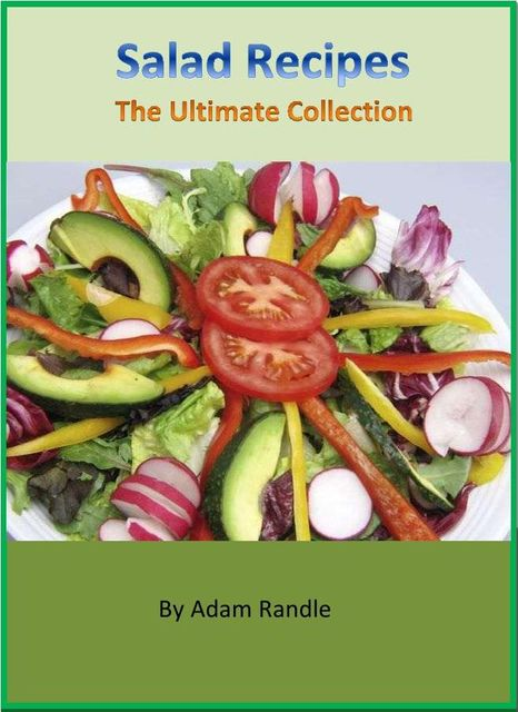 Salad Recipes – The Ultimate Collection, Adam Randle