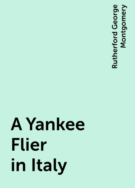 A Yankee Flier in Italy, Rutherford George Montgomery