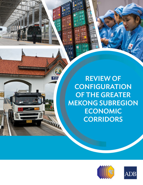 Review of Configuration of the Greater Mekong Subregion Economic Corridors, Asian Development Bank