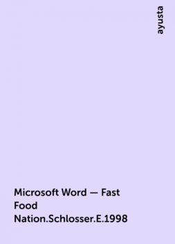 Microsoft Word - Fast Food Nation.Schlosser.E.1998, ayusta