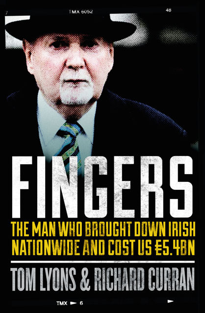 Fingers: The Man Who Brought Down Irish Nationwide and Cost Us €5.4bn, Richard Curran, Tom Lyons
