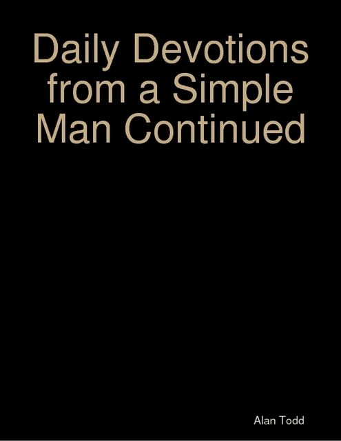 Daily Devotions from a Simple Man Continued, Alan Todd