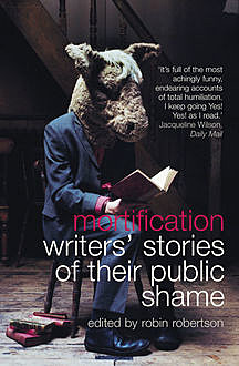 Mortification: Writers' Stories of their Public Shame, Robin Robertson