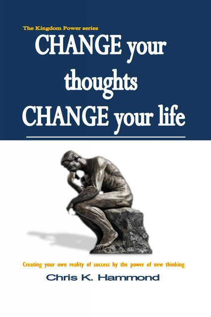 Change Your Thoughts Change Your Life, Chris Hammond