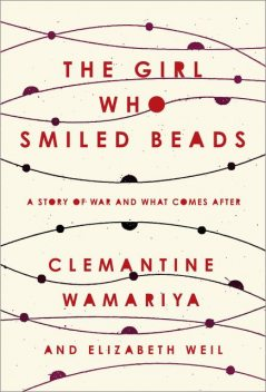 The Girl Who Smiled Beads, Clemantine Wamariya, Elizabeth Weil