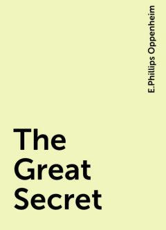 The Great Secret, E.Phillips Oppenheim