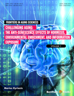 Challenging Aging : The Anti-senescence Effects of Hormesis, Environmental Enrichment, and Information Exposure, Marios Kyriazis