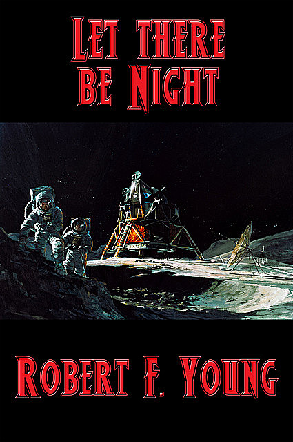 Let there be Night, Robert F.Young