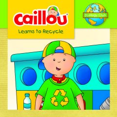 Caillou Learns to Recycle, Kim Thompson, Illustrations: Eric Sévigny, based on the television series