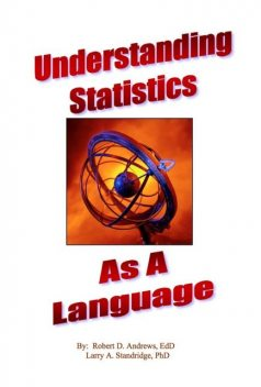 Understanding Statistics As A Language, Larry A. Standridge, Robert Andrews