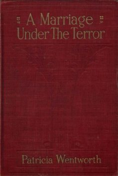 A Marriage Under the Terror, Patricia Wentworth