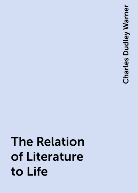The Relation of Literature to Life, Charles Dudley Warner