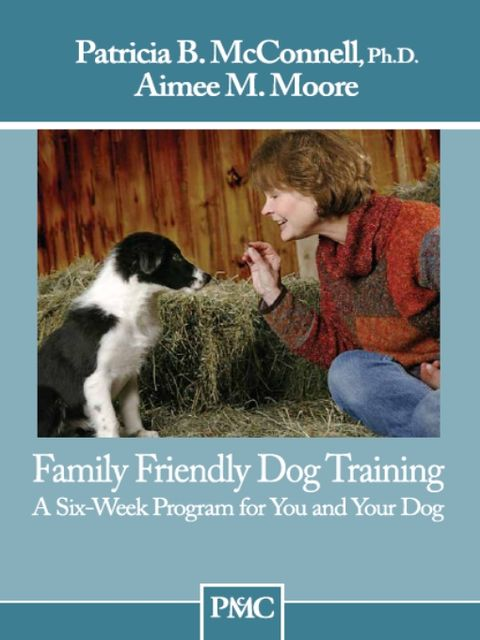 Family Friendly Dog Training, Patricia B. McConnell, Aimee Moore