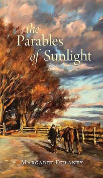 The Parables Of Sunlight, Margaret Dulaney