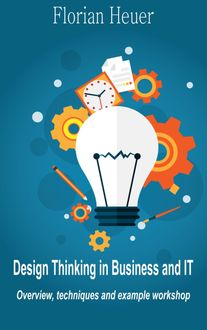 Design Thinking in Business and IT, Florian Heuer