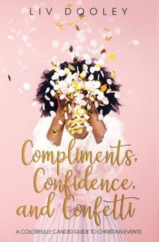 Compliments, Confidence, and Confetti, Liv Dooley