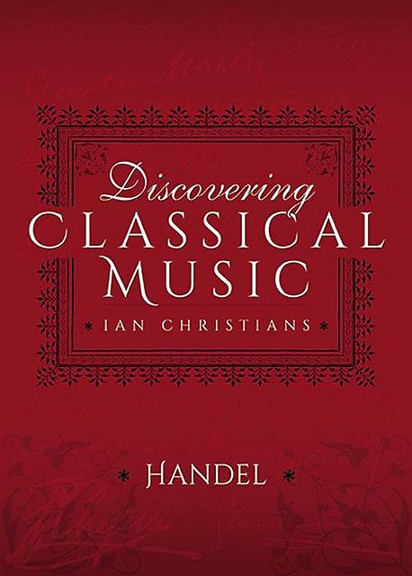 Discovering Classical Music: Handel, Ian Christians, Sir Charles Groves CBE