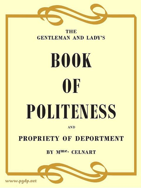 The Gentleman and Lady's Book of Politeness and Propriety of Deportment, Dedicated to the Youth of Both Sexes, Elisabeth Celnart