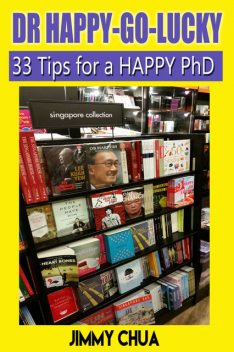 DR Happy-Go-Lucky – 33 Happy Tips for a PhD, Jimmy Chua