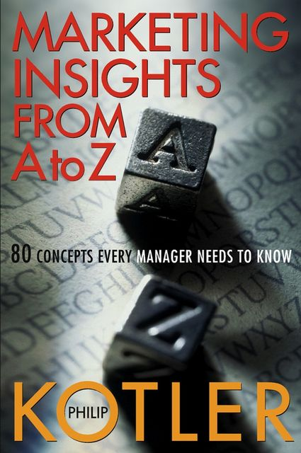 Marketing Insights from A to Z, Philip Kotler