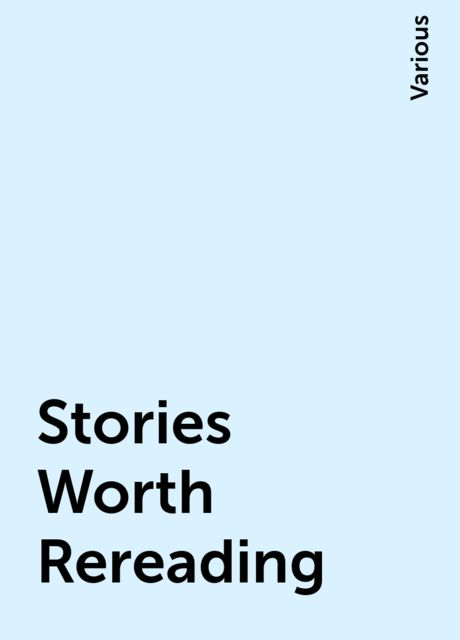 Stories Worth Rereading, Various