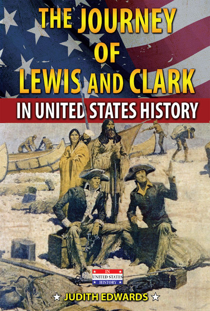 The Journey of Lewis and Clark in United States History, Judith Edwards