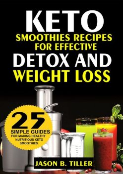 Keto Smoothies Recipes, Jason B. Tiller