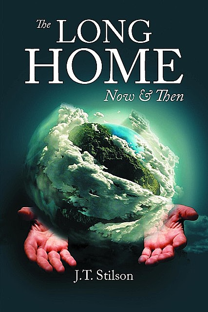The Now & Then LONG HOME, J. T Stilson
