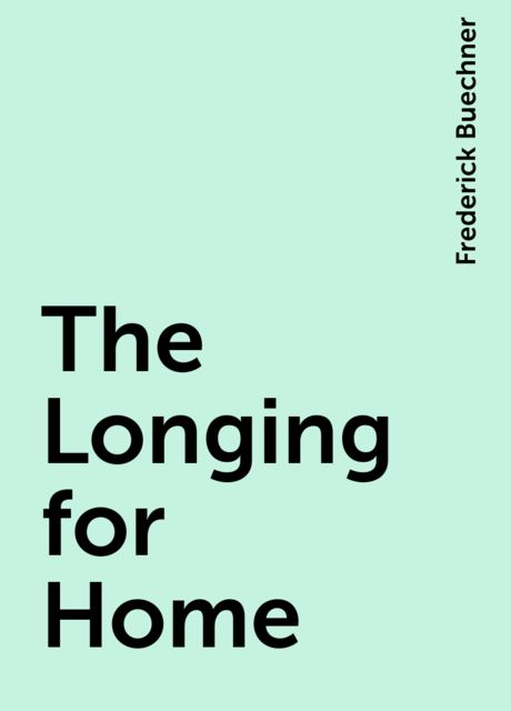 The Longing for Home, Frederick Buechner