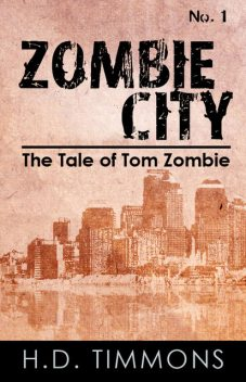 Zombie City (#1 in the Tale of Tom Zombie), H.D.Timmons