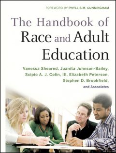 The Handbook of Race and Adult Education, Stephen, Cunningham, Elizabeth Peterson, Johnson-Bailey, Juanita, Phyllis M., Scipio A.J., Vanessa Sheared, Colin III Brookfield
