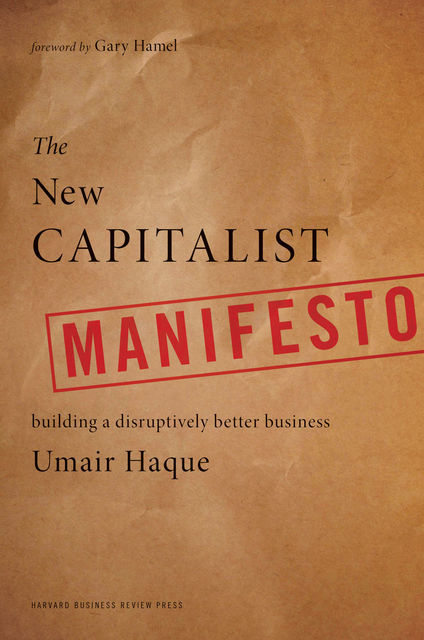 The New Capitalist Manifesto: Building a Disruptively Better Business, Umair Haque